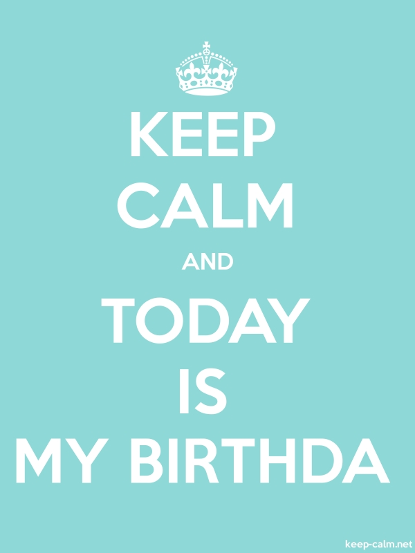 KEEP CALM AND TODAY IS MY BIRTHDA - white/lightblue - Default (600x800)