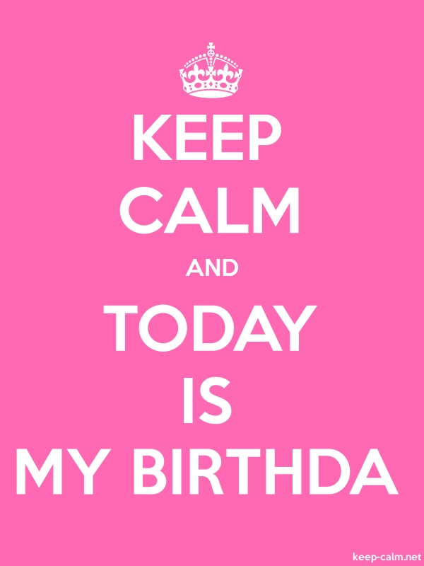 KEEP CALM AND TODAY IS MY BIRTHDA - white/pink - Default (600x800)