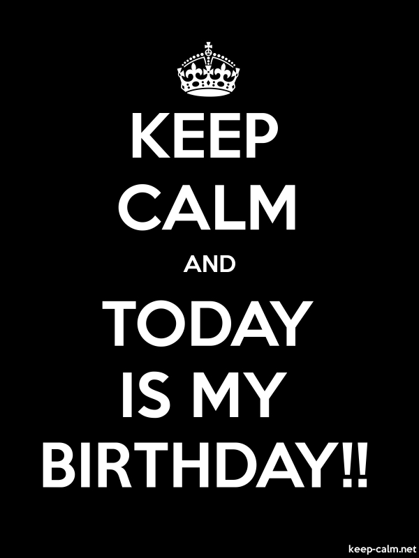 KEEP CALM AND TODAY IS MY BIRTHDAY!! - white/black - Default (600x800)