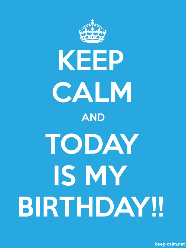 KEEP CALM AND TODAY IS MY BIRTHDAY!! - white/blue - Default (600x800)