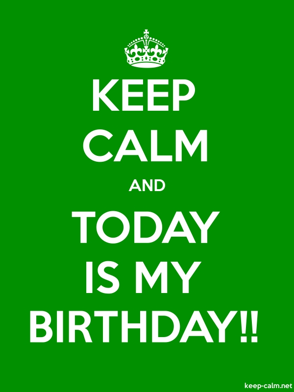 KEEP CALM AND TODAY IS MY BIRTHDAY!! - white/green - Default (600x800)