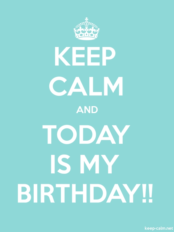KEEP CALM AND TODAY IS MY BIRTHDAY!! - white/lightblue - Default (600x800)