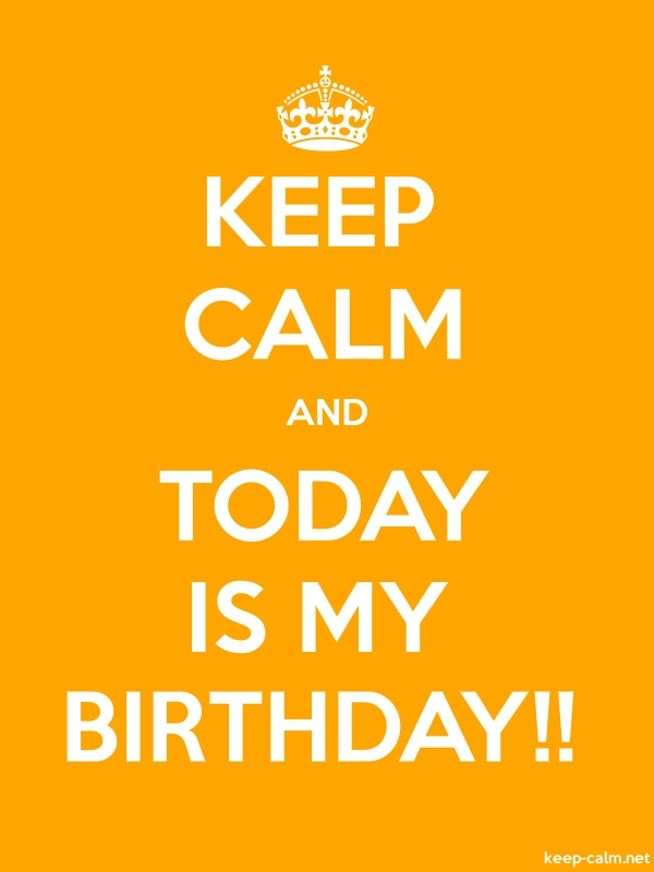 KEEP CALM AND TODAY IS MY BIRTHDAY!! - white/orange - Default (600x800)