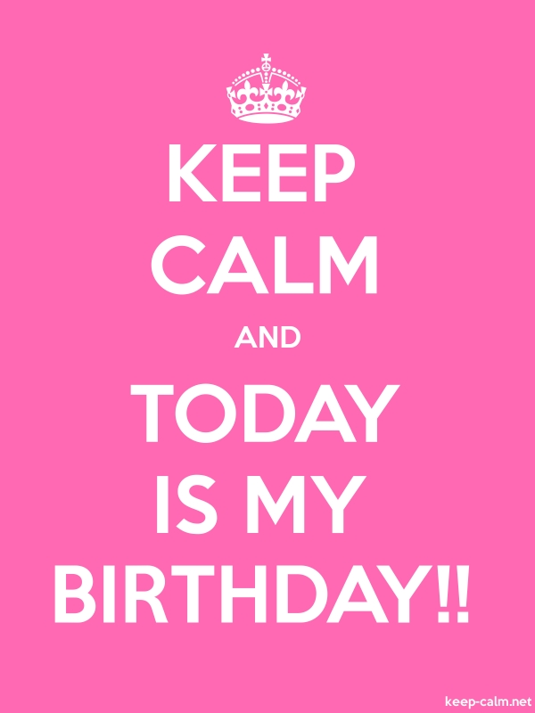 KEEP CALM AND TODAY IS MY BIRTHDAY!! - white/pink - Default (600x800)