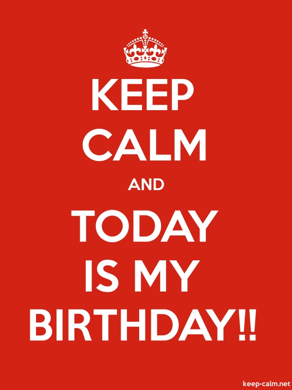 KEEP CALM AND TODAY IS MY BIRTHDAY!! - white/red - Default (600x800)
