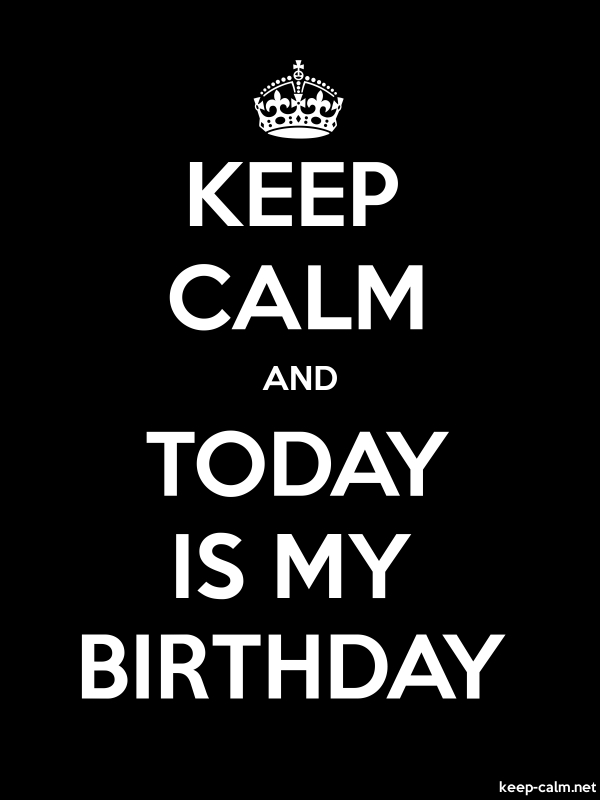 KEEP CALM AND TODAY IS MY BIRTHDAY - white/black - Default (600x800)