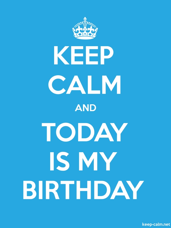 KEEP CALM AND TODAY IS MY BIRTHDAY - white/blue - Default (600x800)