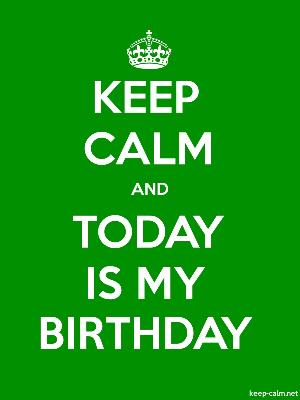KEEP CALM AND TODAY IS MY BIRTHDAY - white/green - Default (600x800)