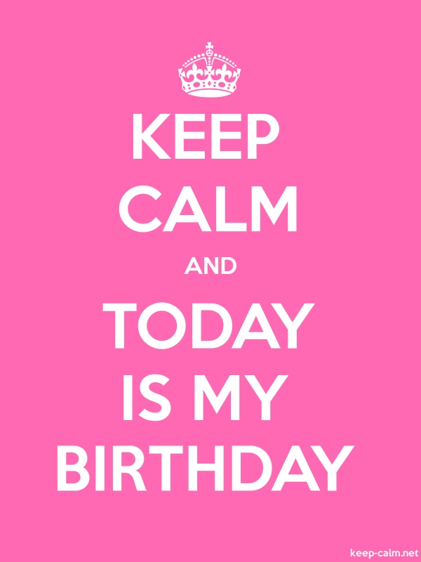 KEEP CALM AND TODAY IS MY BIRTHDAY - white/pink - Default (600x800)