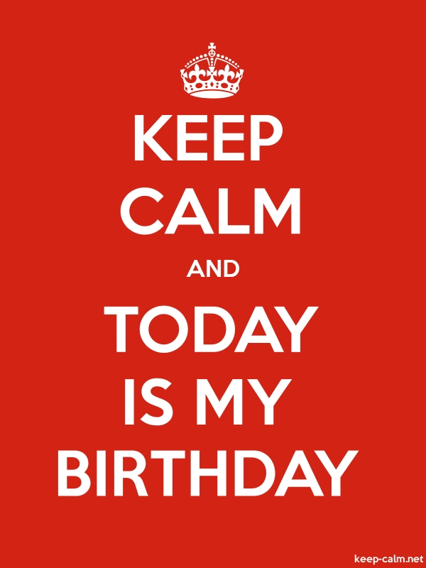 KEEP CALM AND TODAY IS MY BIRTHDAY - white/red - Default (600x800)