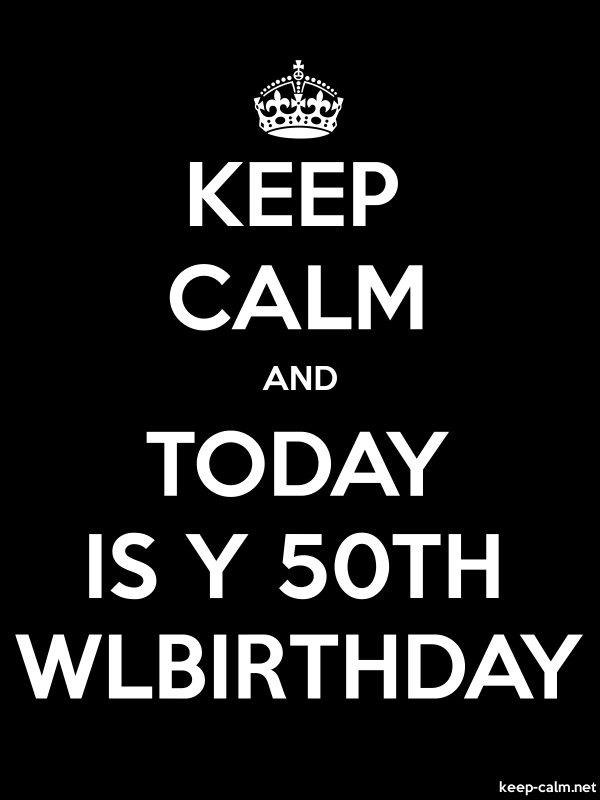 KEEP CALM AND TODAY IS Y 50TH WLBIRTHDAY - white/black - Default (600x800)