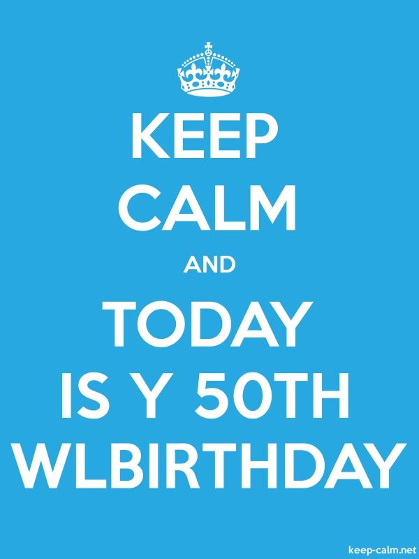 KEEP CALM AND TODAY IS Y 50TH WLBIRTHDAY - white/blue - Default (600x800)
