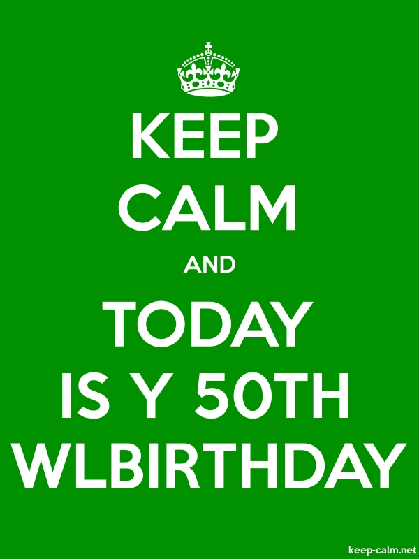 KEEP CALM AND TODAY IS Y 50TH WLBIRTHDAY - white/green - Default (600x800)