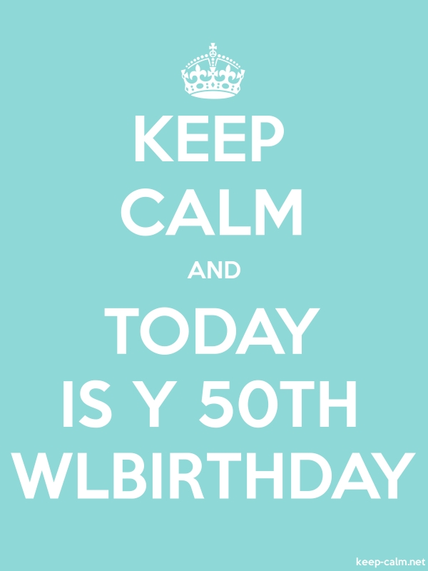 KEEP CALM AND TODAY IS Y 50TH WLBIRTHDAY - white/lightblue - Default (600x800)