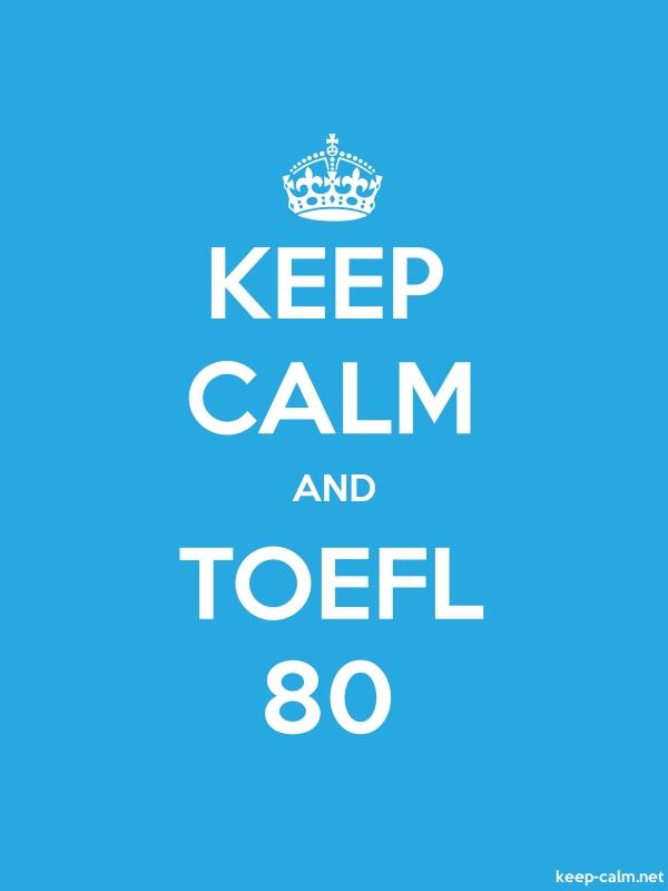 KEEP CALM AND TOEFL 80 - white/blue - Default (600x800)