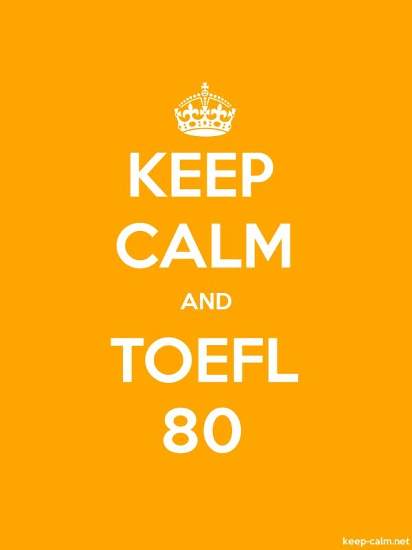 KEEP CALM AND TOEFL 80 - white/orange - Default (600x800)