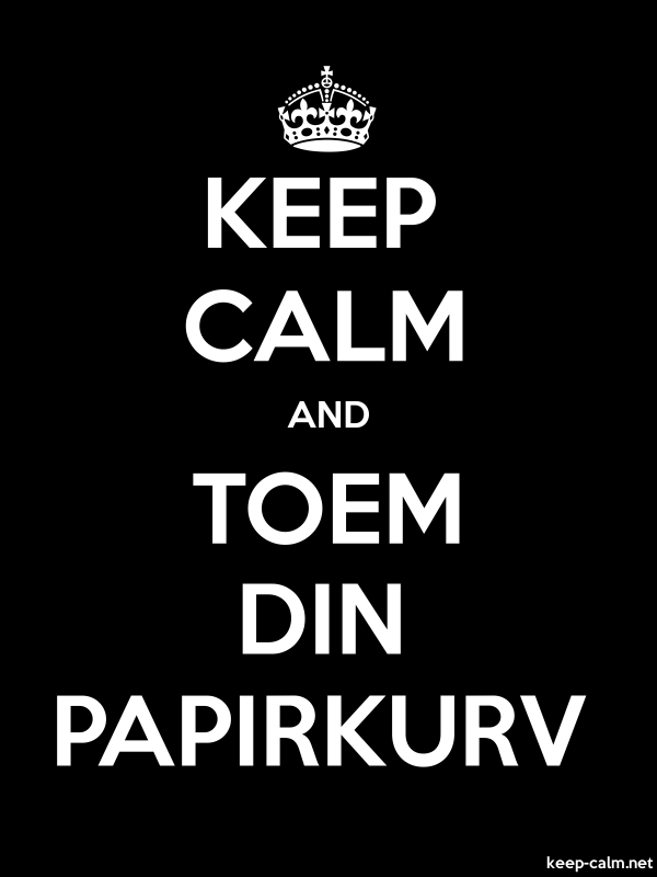 KEEP CALM AND TOEM DIN PAPIRKURV - white/black - Default (600x800)