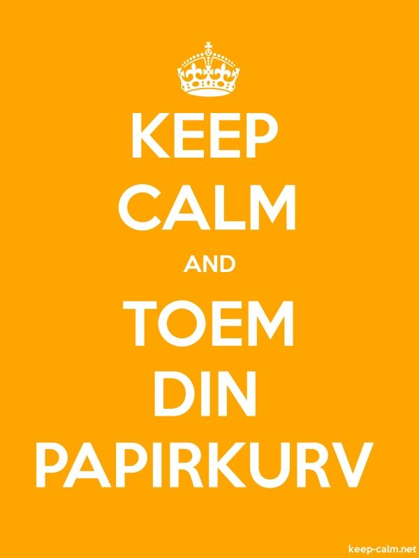 KEEP CALM AND TOEM DIN PAPIRKURV - white/orange - Default (600x800)