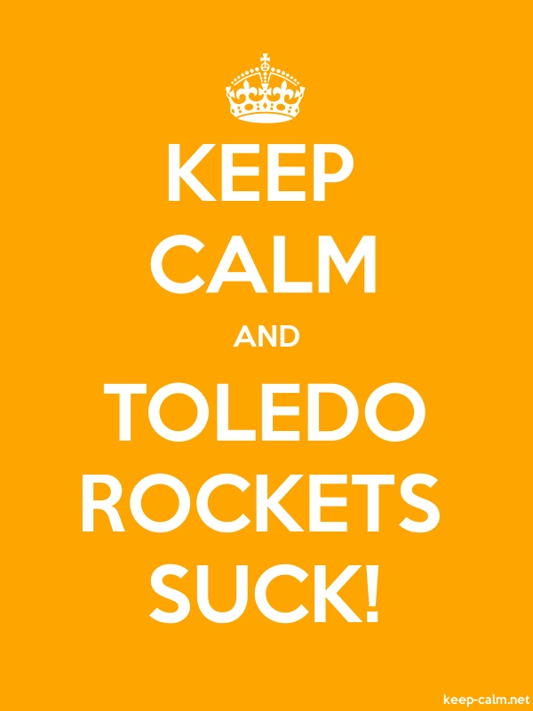 KEEP CALM AND TOLEDO ROCKETS SUCK! - white/orange - Default (600x800)