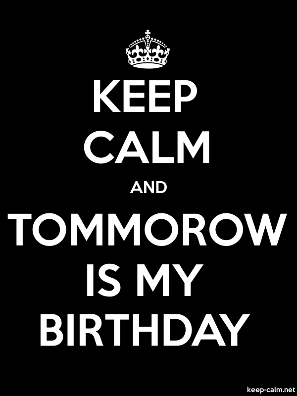KEEP CALM AND TOMMOROW IS MY BIRTHDAY - white/black - Default (600x800)