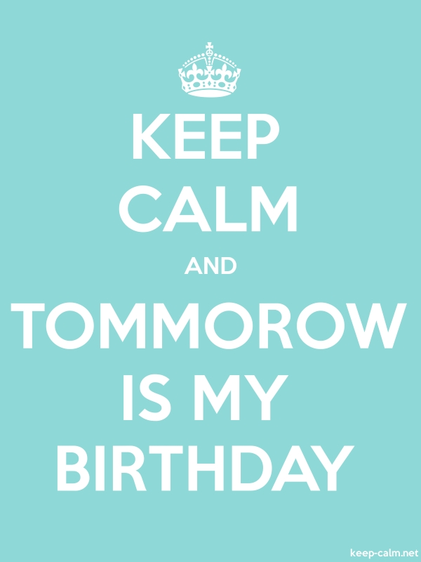 KEEP CALM AND TOMMOROW IS MY BIRTHDAY - white/lightblue - Default (600x800)