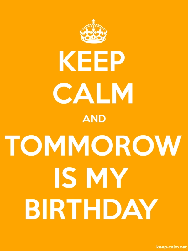KEEP CALM AND TOMMOROW IS MY BIRTHDAY - white/orange - Default (600x800)