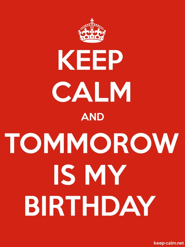 KEEP CALM AND TOMMOROW IS MY BIRTHDAY - white/red - Default (600x800)