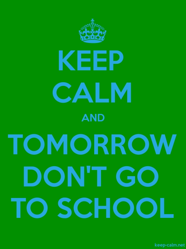 KEEP CALM AND TOMORROW DON'T GO TO SCHOOL - blue/green - Default (600x800)