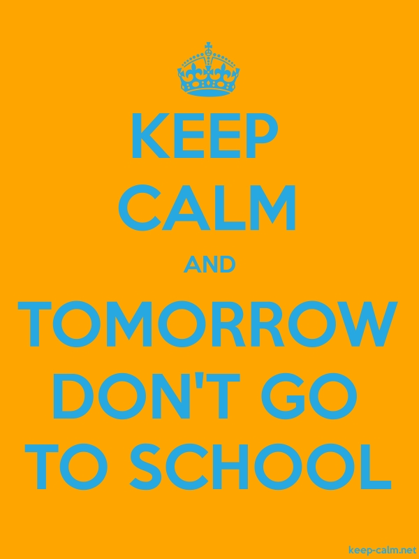 KEEP CALM AND TOMORROW DON'T GO TO SCHOOL - blue/orange - Default (600x800)