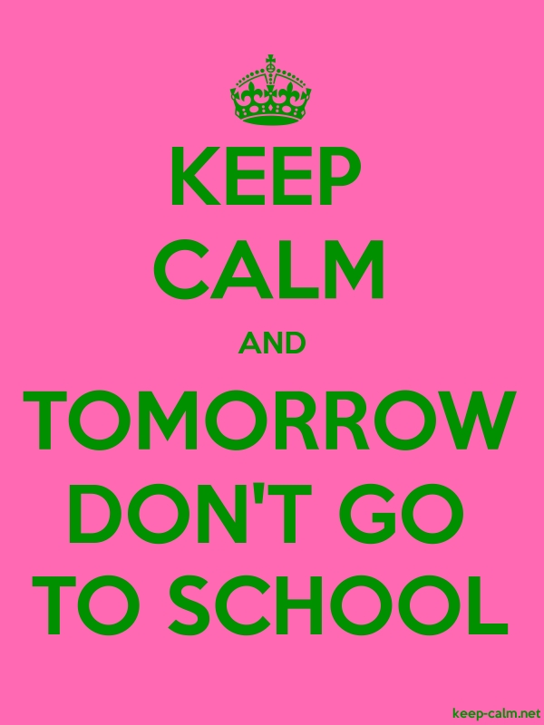 KEEP CALM AND TOMORROW DON'T GO TO SCHOOL - green/pink - Default (600x800)
