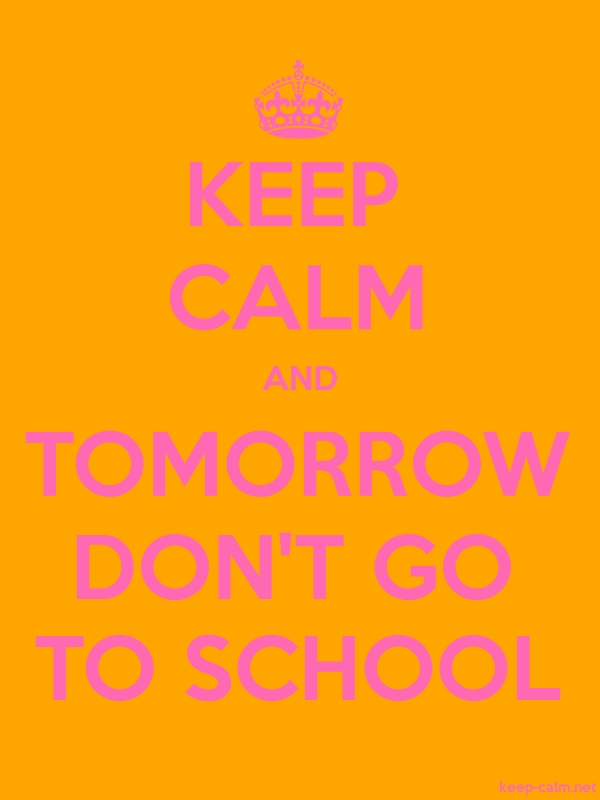 KEEP CALM AND TOMORROW DON'T GO TO SCHOOL - pink/orange - Default (600x800)