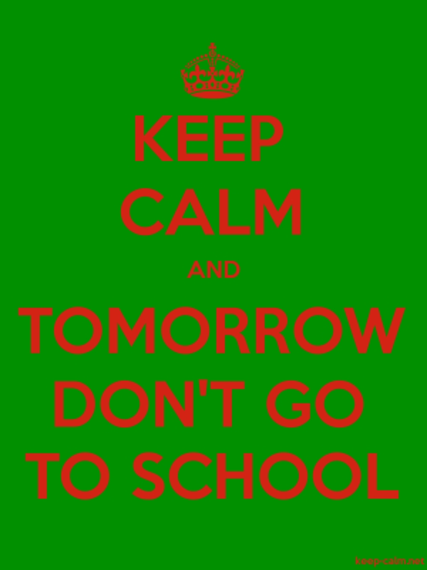 KEEP CALM AND TOMORROW DON'T GO TO SCHOOL - red/green - Default (600x800)