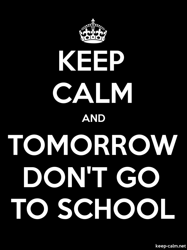 KEEP CALM AND TOMORROW DON'T GO TO SCHOOL - white/black - Default (600x800)
