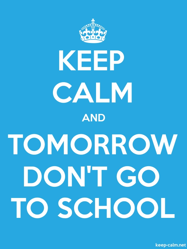 KEEP CALM AND TOMORROW DON'T GO TO SCHOOL - white/blue - Default (600x800)