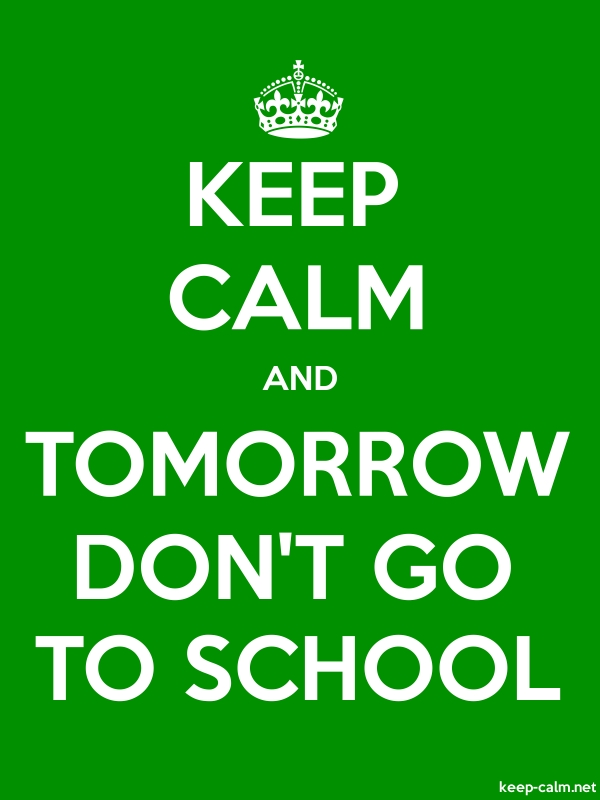 KEEP CALM AND TOMORROW DON'T GO TO SCHOOL - white/green - Default (600x800)