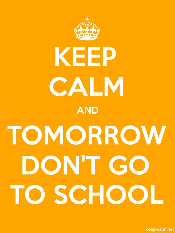 KEEP CALM AND TOMORROW DON'T GO TO SCHOOL - white/orange - Default (600x800)