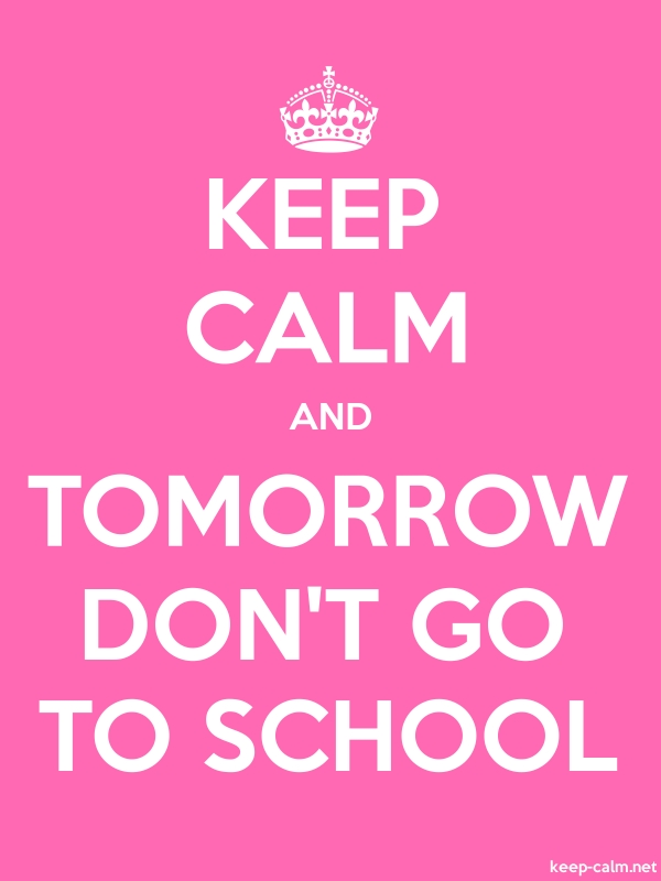 KEEP CALM AND TOMORROW DON'T GO TO SCHOOL - white/pink - Default (600x800)
