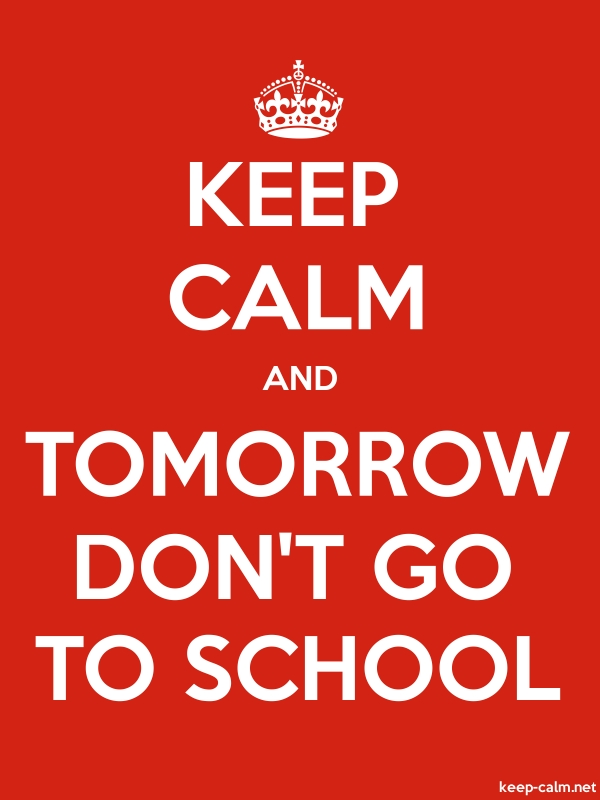 KEEP CALM AND TOMORROW DON'T GO TO SCHOOL - white/red - Default (600x800)