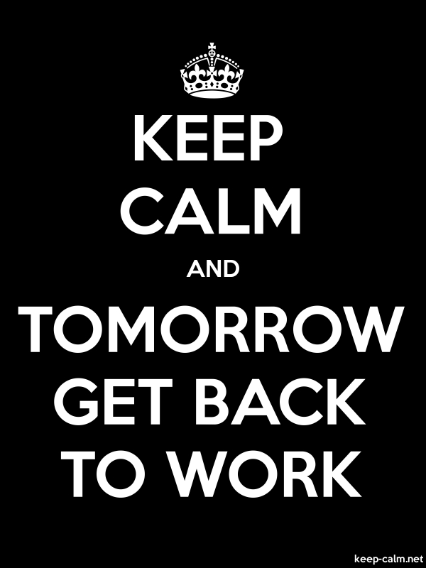 KEEP CALM AND TOMORROW GET BACK TO WORK - white/black - Default (600x800)