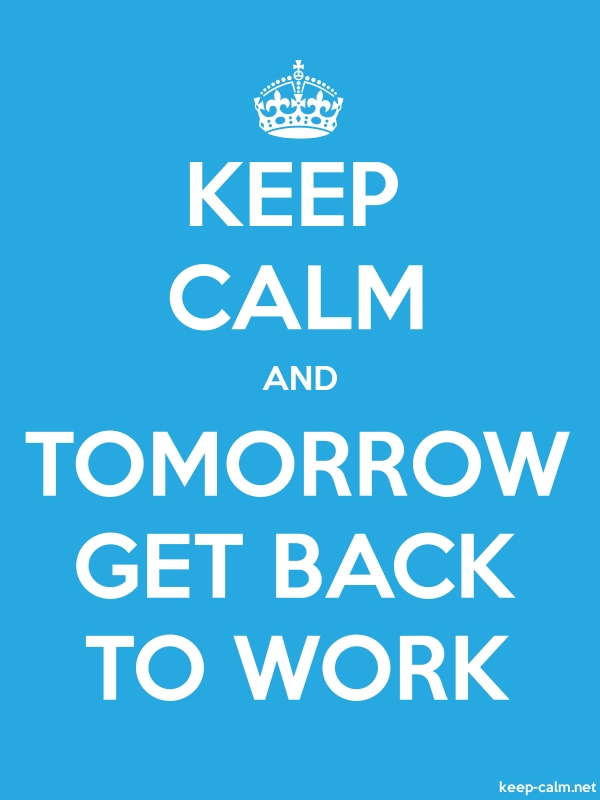 KEEP CALM AND TOMORROW GET BACK TO WORK - white/blue - Default (600x800)
