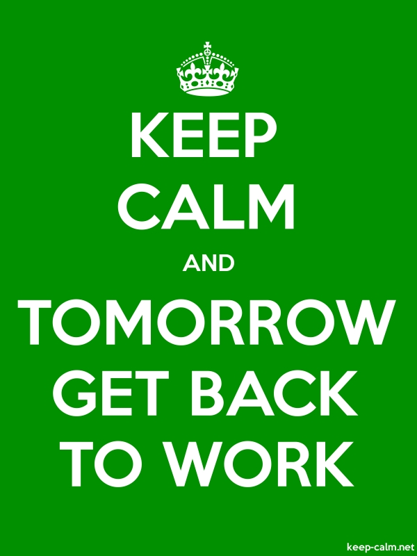 KEEP CALM AND TOMORROW GET BACK TO WORK - white/green - Default (600x800)