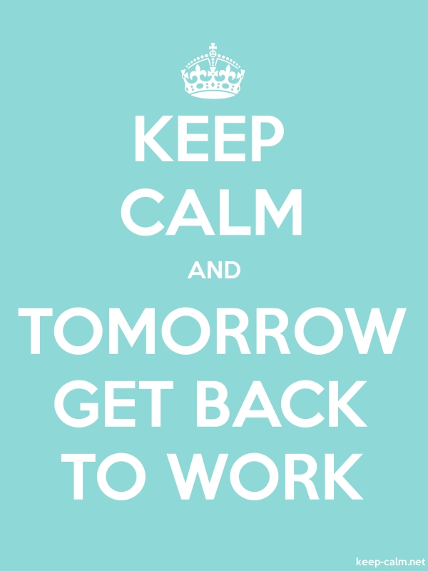 KEEP CALM AND TOMORROW GET BACK TO WORK - white/lightblue - Default (600x800)
