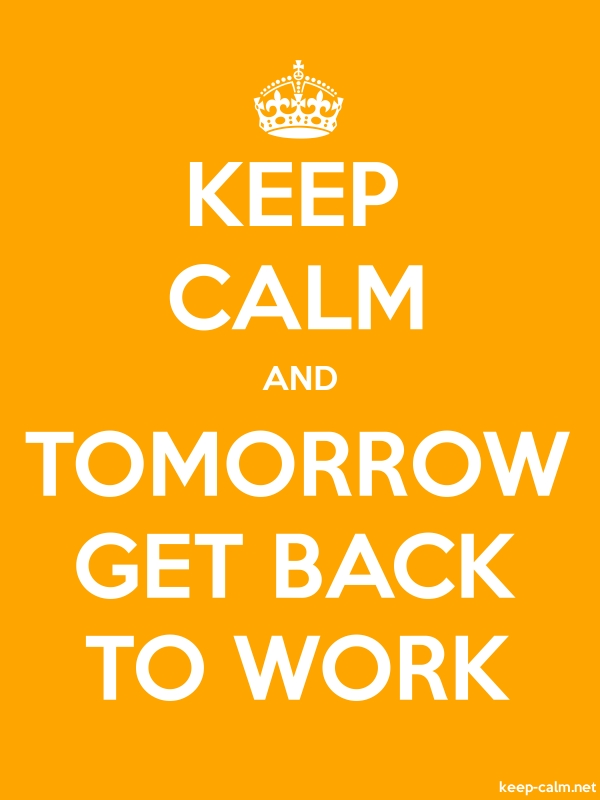 KEEP CALM AND TOMORROW GET BACK TO WORK - white/orange - Default (600x800)