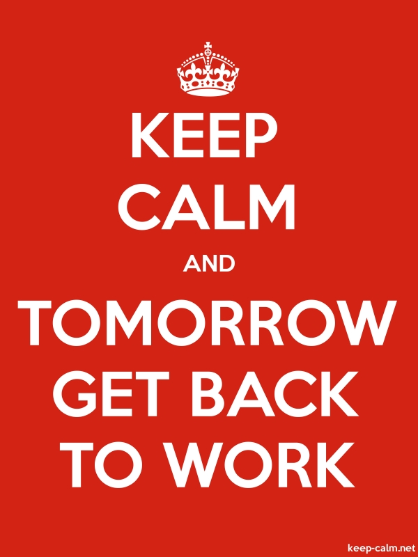 KEEP CALM AND TOMORROW GET BACK TO WORK - white/red - Default (600x800)