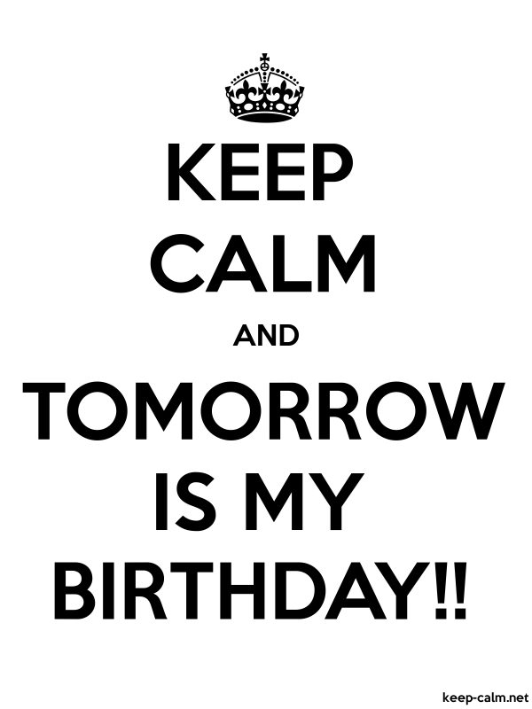 Excellent Keep Calm And Tomorrow Is My Birthday Keep Calm Net Funny Birthday Cards Online Fluifree Goldxyz