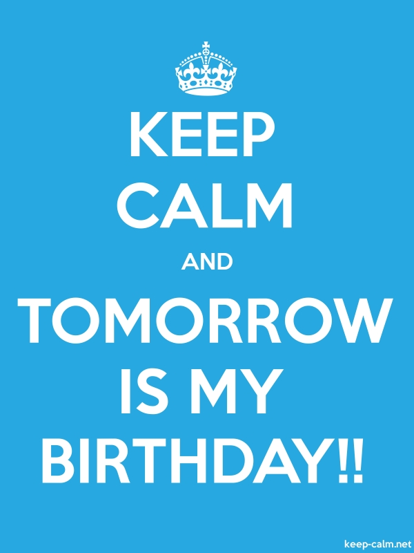 KEEP CALM AND TOMORROW IS MY BIRTHDAY!! - white/blue - Default (600x800)