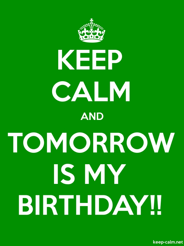KEEP CALM AND TOMORROW IS MY BIRTHDAY!! - white/green - Default (600x800)