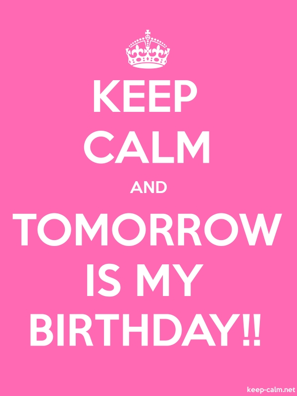 KEEP CALM AND TOMORROW IS MY BIRTHDAY!! - white/pink - Default (600x800)