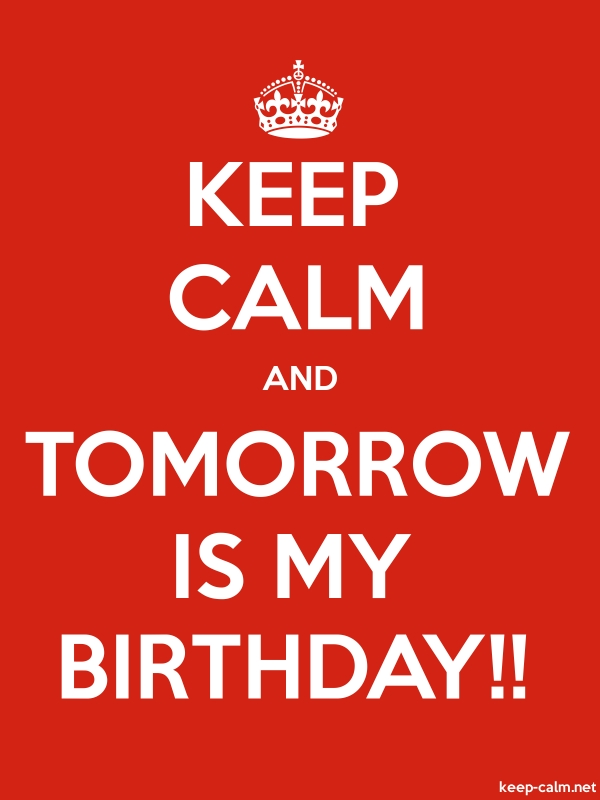 KEEP CALM AND TOMORROW IS MY BIRTHDAY!! - white/red - Default (600x800)
