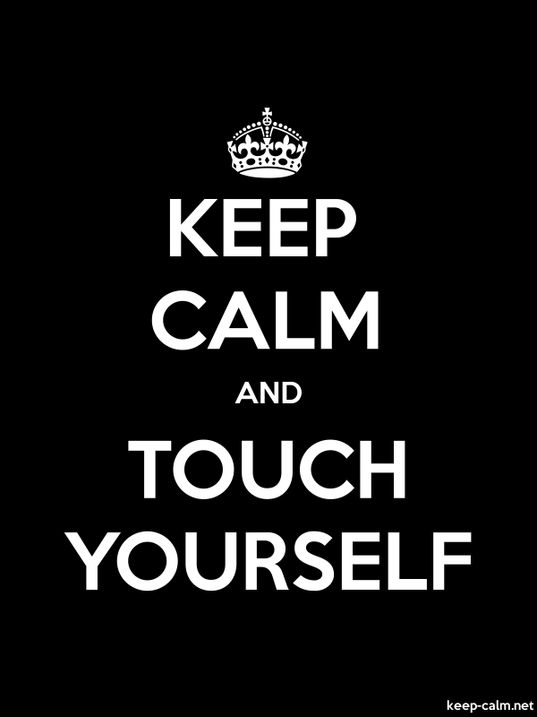 KEEP CALM AND TOUCH YOURSELF - white/black - Default (600x800)